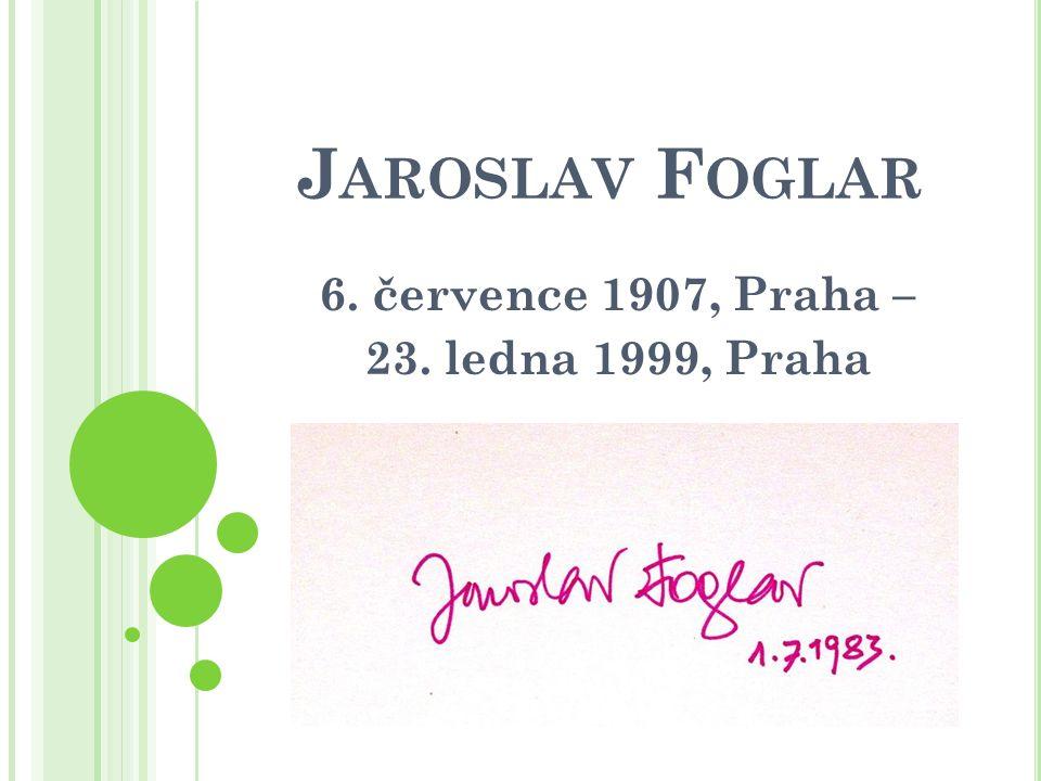 J AROSLAV F OGLAR 6. července 1907, Praha – 23. ledna 1999, Praha