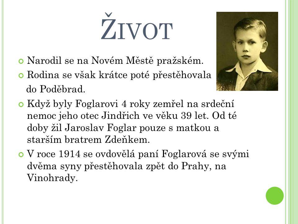 Ž IVOT Narodil se na Novém Městě pražském. Rodina se však krátce poté přestěhovala do Poděbrad. Když byly Foglarovi 4 roky zemřel na srdeční nemoc jeh