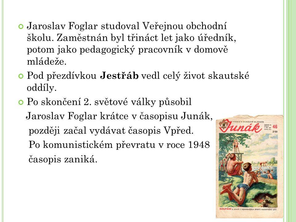 Jaroslav Foglar studoval Veřejnou obchodní školu. Zaměstnán byl třináct let jako úředník, potom jako pedagogický pracovník v domově mládeže. Pod přezd