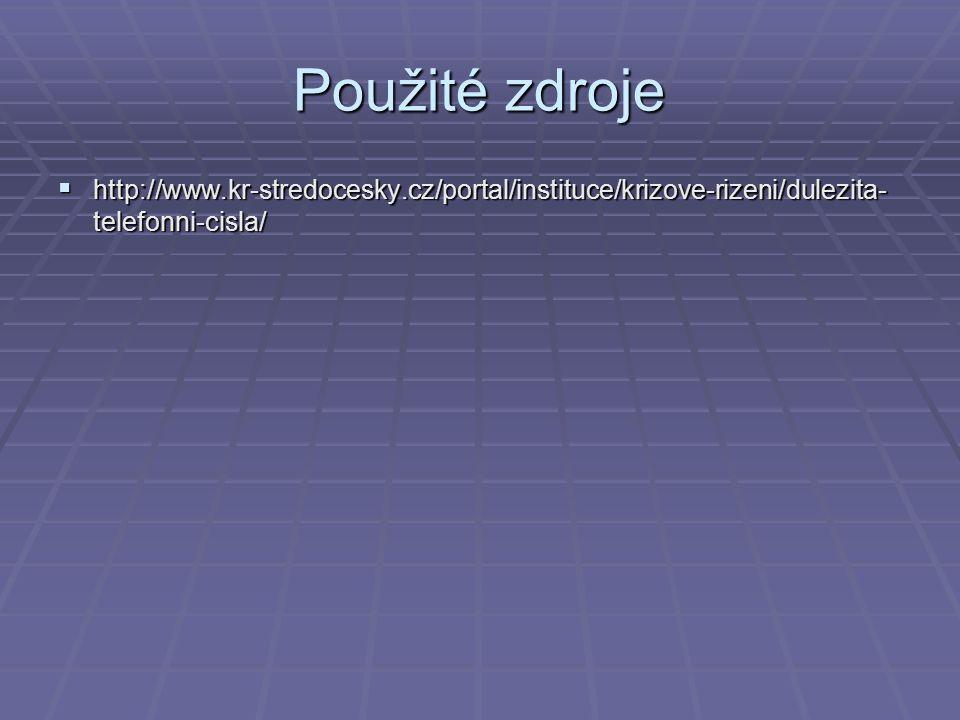 Použité zdroje  http://www.kr-stredocesky.cz/portal/instituce/krizove-rizeni/dulezita- telefonni-cisla/