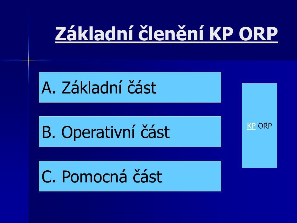 Základní členění KP ORP A. Základní část B. Operativní část C. Pomocná část KP ORP