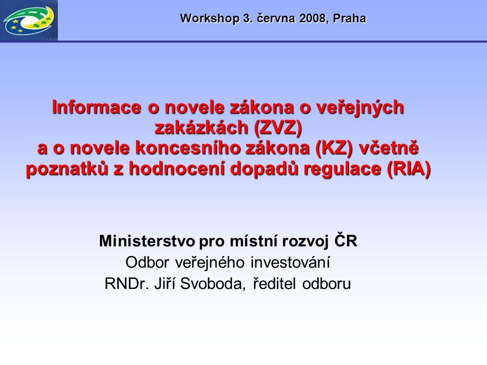 Workshop 3. června 2008, Praha Informace o novele zákona o veřejných zakázkách (ZVZ) a o novele koncesního zákona (KZ) včetně poznatků z hodnocení dop