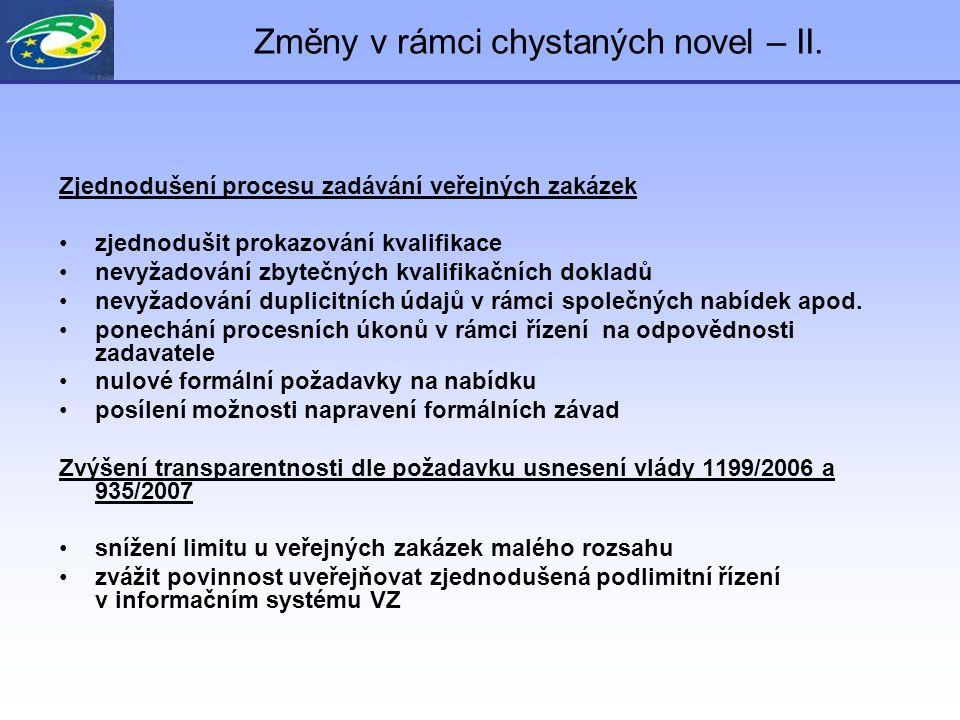 Změny v rámci chystaných novel – II. Zjednodušení procesu zadávání veřejných zakázek zjednodušit prokazování kvalifikace nevyžadování zbytečných kvali