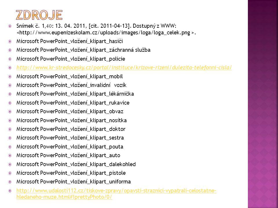  Snímek č. 1,40 : 13. 04. 2011, [cit. 2011-04-13]. Dostupný z WWW:.  Microsoft PowerPoint_vložení_klipart_hasiči  Microsoft PowerPoint_vložení_klip