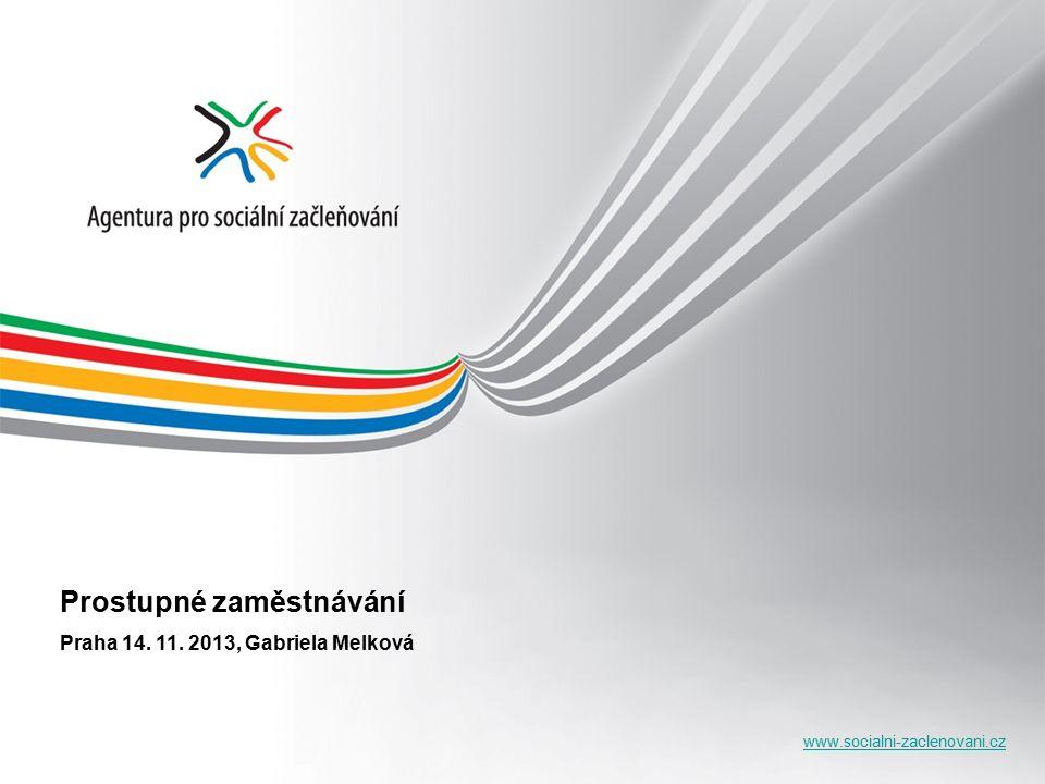 www.socialni-zaclenovani.cz Prostupné zaměstnávání Praha 14. 11. 2013, Gabriela Melková