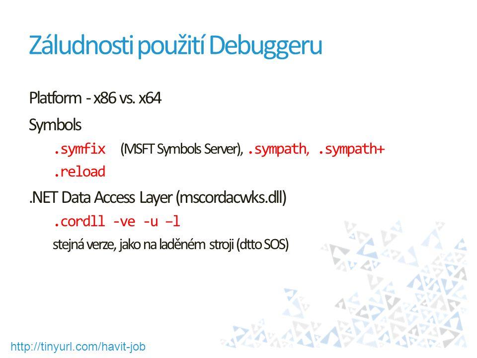 http://tinyurl.com/havit-job Záludnosti použití Debuggeru Platform - x86 vs. x64 Symbols.symfix (MSFT Symbols Server),.sympath,.sympath+.reload.NET Da