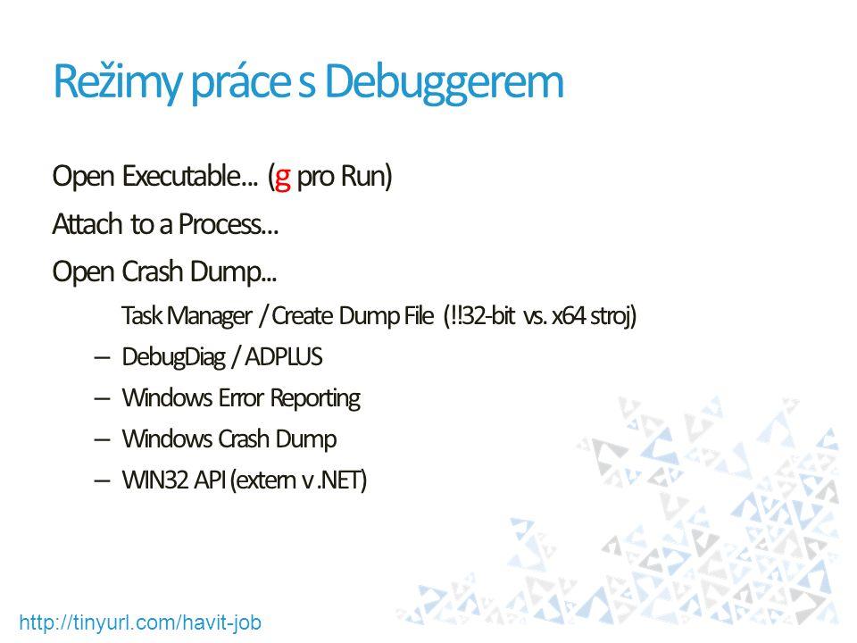 http://tinyurl.com/havit-job Režimy práce s Debuggerem Open Executable...
