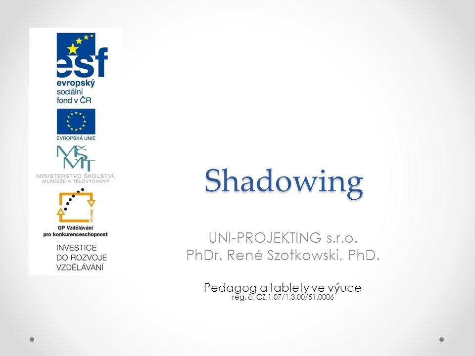Shadowing UNI-PROJEKTING s.r.o. PhDr. René Szotkowski, PhD.