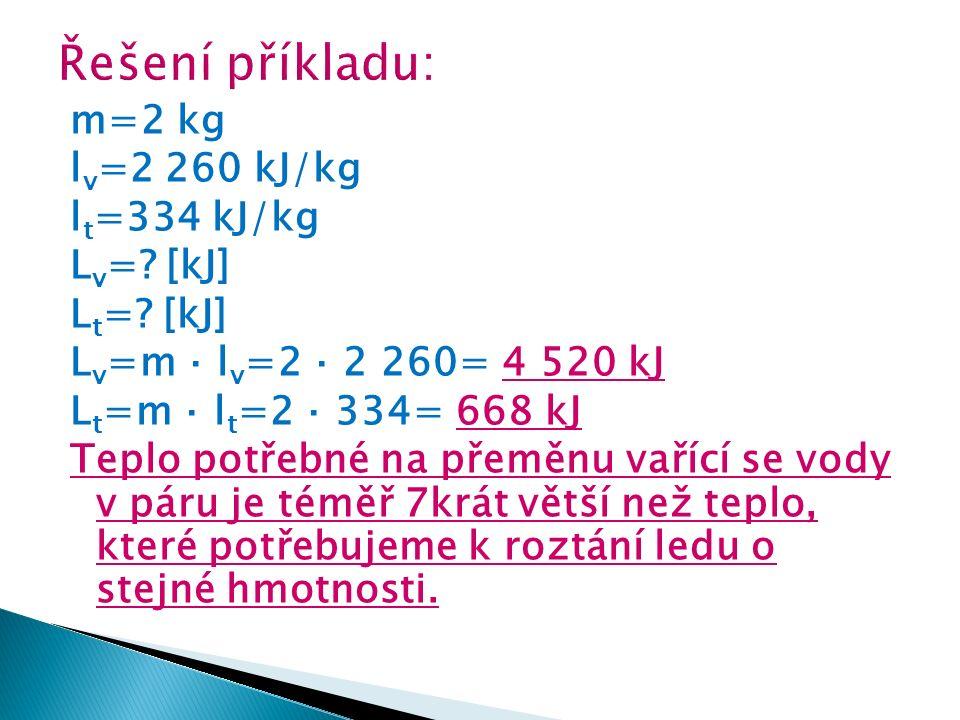 m=2 kg l v =2 260 kJ/kg l t =334 kJ/kg L v =. [kJ] L t =.