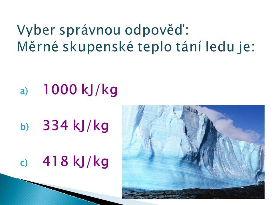 a) 1000 kJ/kg b) 334 kJ/kg c) 418 kJ/kg