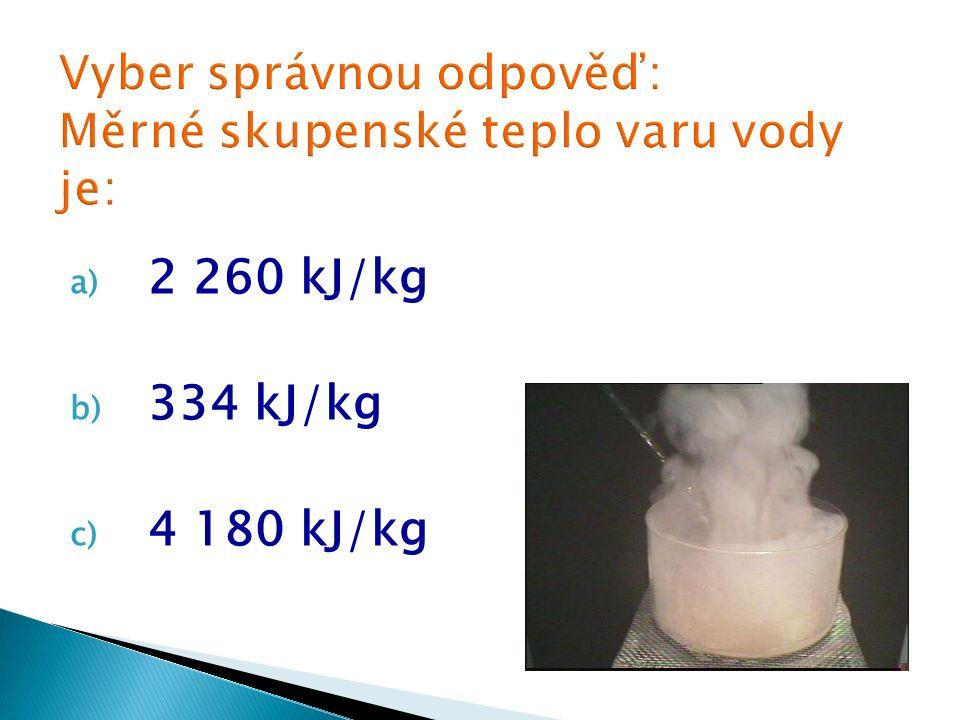 a) 2 260 kJ/kg b) 334 kJ/kg c) 4 180 kJ/kg