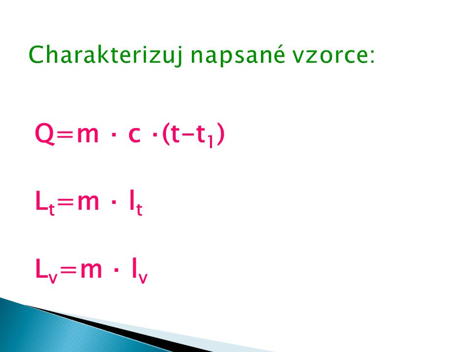 Q=m ⋅ c ⋅(t-t 1 ) L t =m ⋅ l t L v =m ⋅ l v