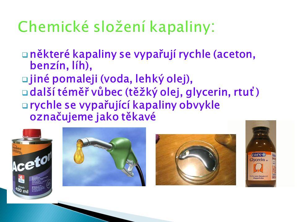  některé kapaliny se vypařují rychle (aceton, benzín, líh),  jiné pomaleji (voda, lehký olej),  další téměř vůbec (těžký olej, glycerin, rtuť)  rychle se vypařující kapaliny obvykle označujeme jako těkavé