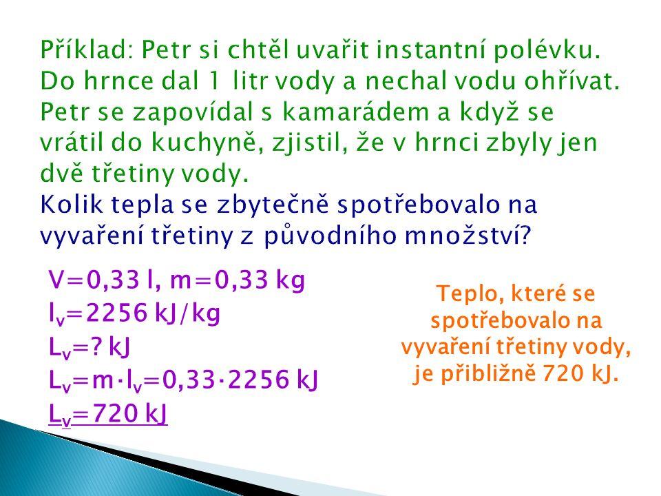 V=0,33 l, m=0,33 kg l v =2256 kJ/kg L v =.