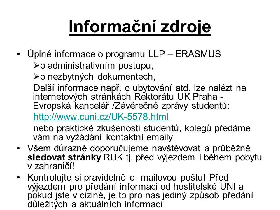Informační zdroje Úplné informace o programu LLP – ERASMUS  o administrativním postupu,  o nezbytných dokumentech, Další informace např.
