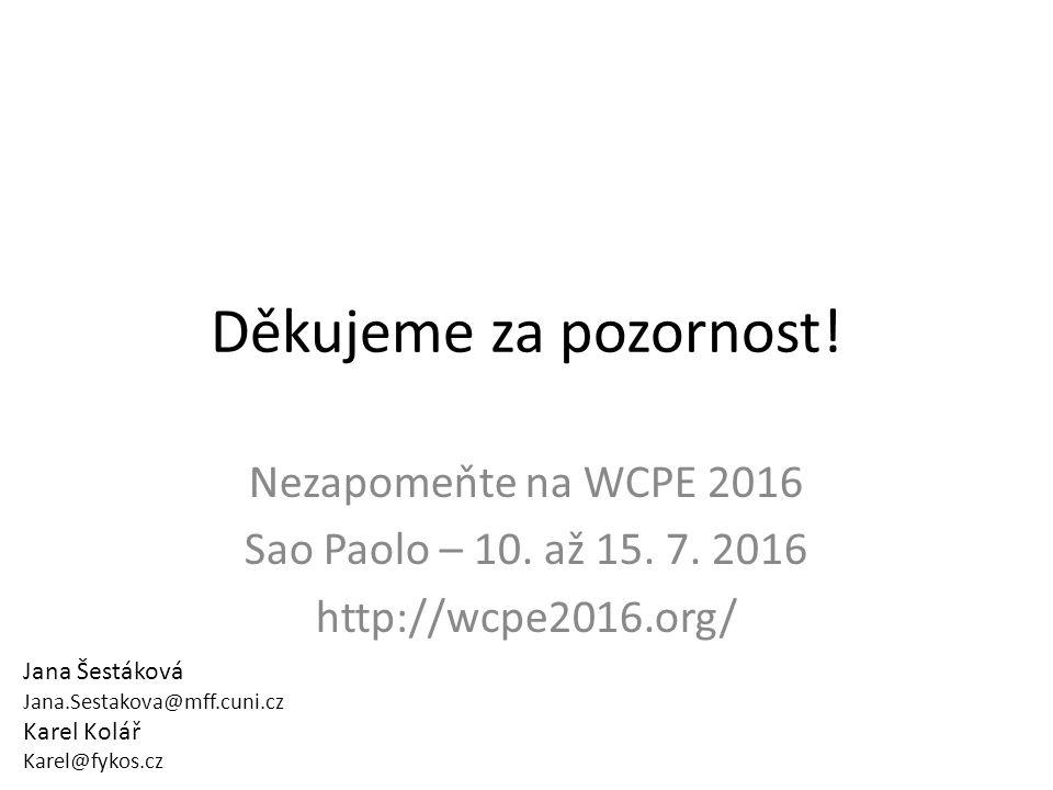 Děkujeme za pozornost. Nezapomeňte na WCPE 2016 Sao Paolo – 10.