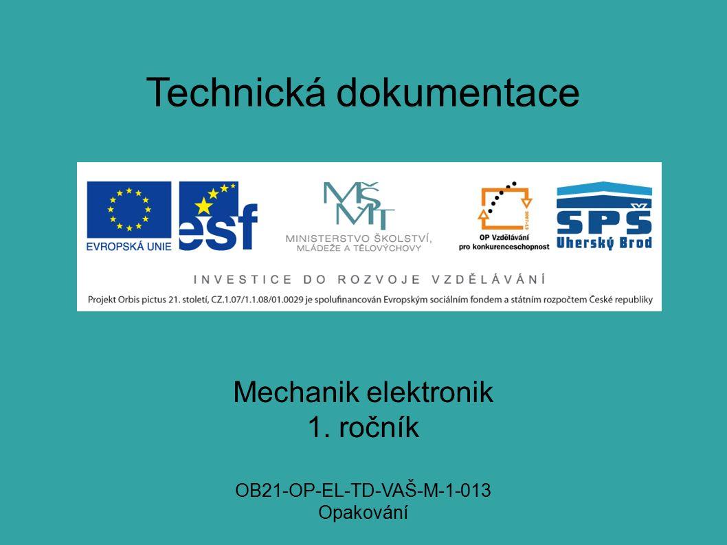 Technická dokumentace Mechanik elektronik 1. ročník OB21-OP-EL-TD-VAŠ-M-1-013 Opakování