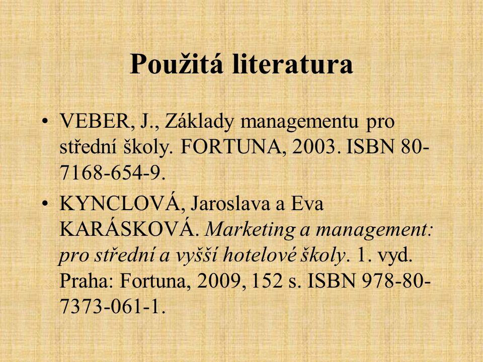 Použitá literatura VEBER, J., Základy managementu pro střední školy. FORTUNA, 2003. ISBN 80- 7168-654-9. KYNCLOVÁ, Jaroslava a Eva KARÁSKOVÁ. Marketin