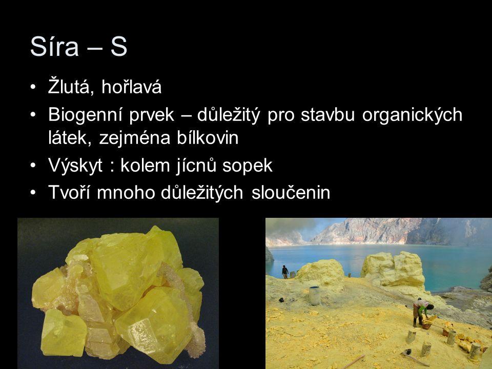 Síra – S Žlutá, hořlavá Biogenní prvek – důležitý pro stavbu organických látek, zejména bílkovin Výskyt : kolem jícnů sopek Tvoří mnoho důležitých sloučenin