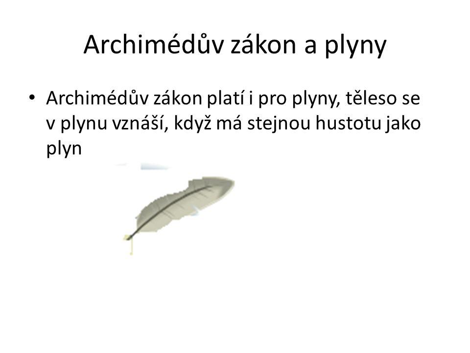 Archimédův zákon a plyny Archimédův zákon platí i pro plyny, těleso se v plynu vznáší, když má stejnou hustotu jako plyn