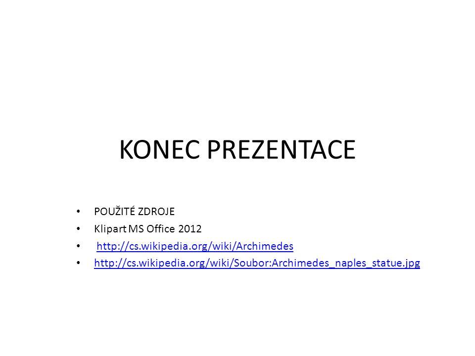 KONEC PREZENTACE POUŽITÉ ZDROJE Klipart MS Office 2012 http://cs.wikipedia.org/wiki/Archimedes http://cs.wikipedia.org/wiki/Soubor:Archimedes_naples_s