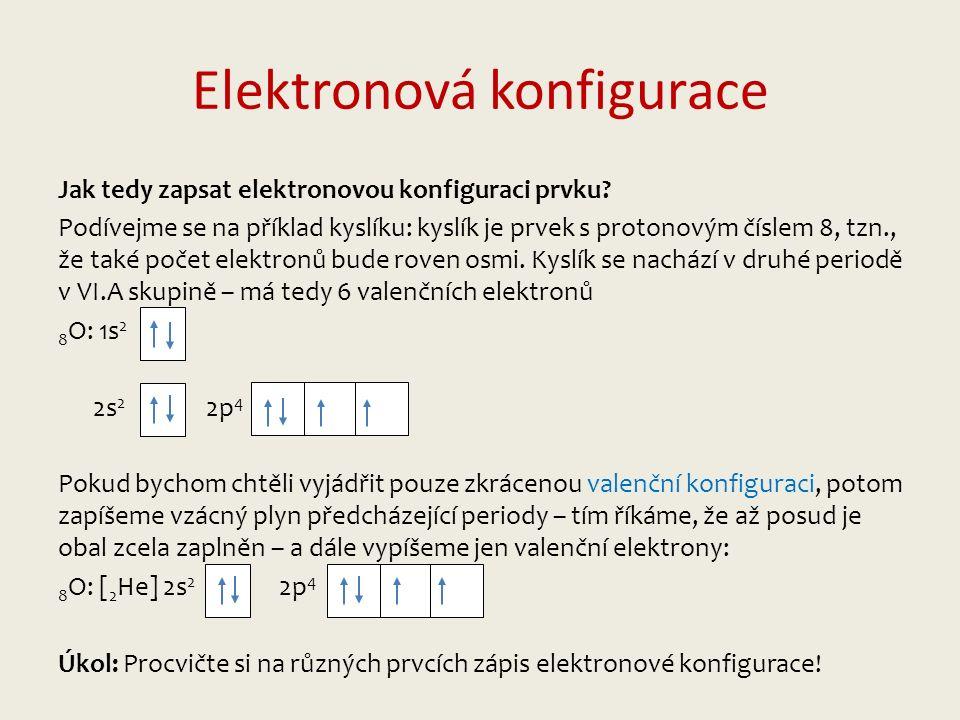 Elektronová konfigurace Jak tedy zapsat elektronovou konfiguraci prvku? Podívejme se na příklad kyslíku: kyslík je prvek s protonovým číslem 8, tzn.,