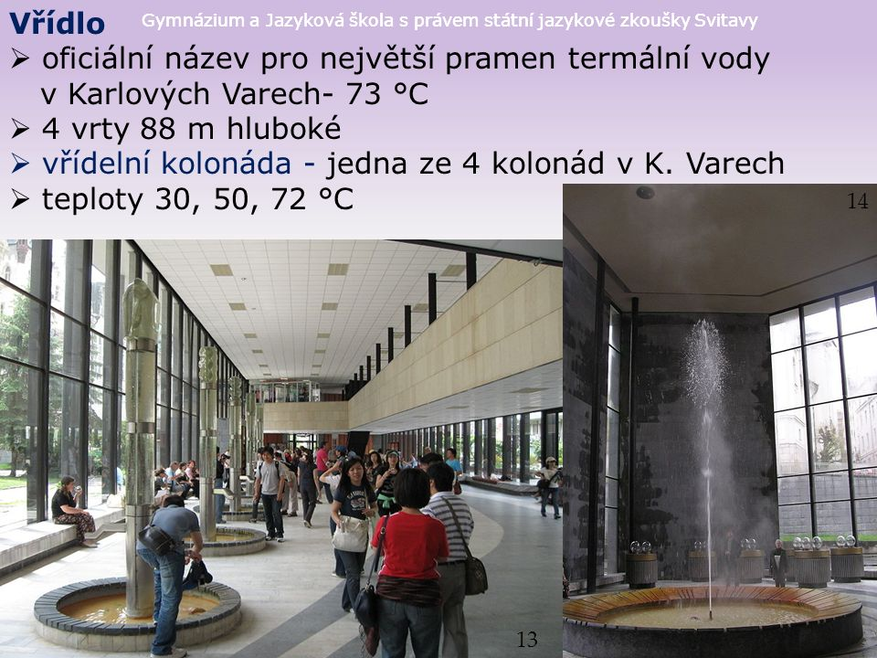 Gymnázium a Jazyková škola s právem státní jazykové zkoušky Svitavy Vřídlo  oficiální název pro největší pramen termální vody v Karlových Varech- 73 °C  4 vrty 88 m hluboké  vřídelní kolonáda - jedna ze 4 kolonád v K.