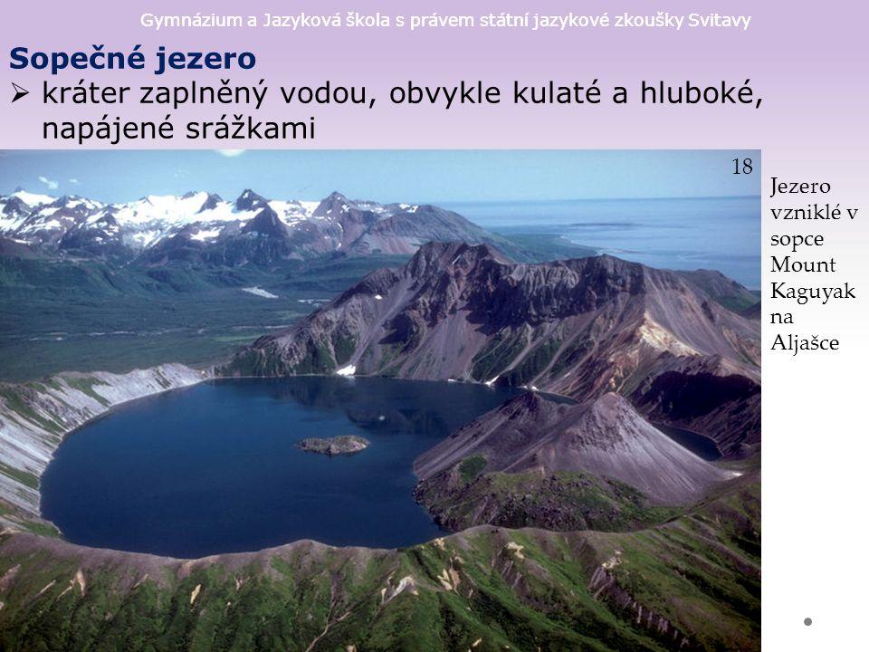 Gymnázium a Jazyková škola s právem státní jazykové zkoušky Svitavy Sopečné jezero  kráter zaplněný vodou, obvykle kulaté a hluboké, napájené srážkami 18 Jezero vzniklé v sopce Mount Kaguyak na Aljašce