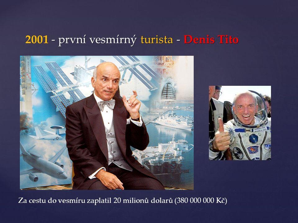 - první vesmírný turista - Denis Tito 2001 - první vesmírný turista - Denis Tito Za cestu do vesmíru zaplatil 20 milionů dolarů (380 000 000 Kč)