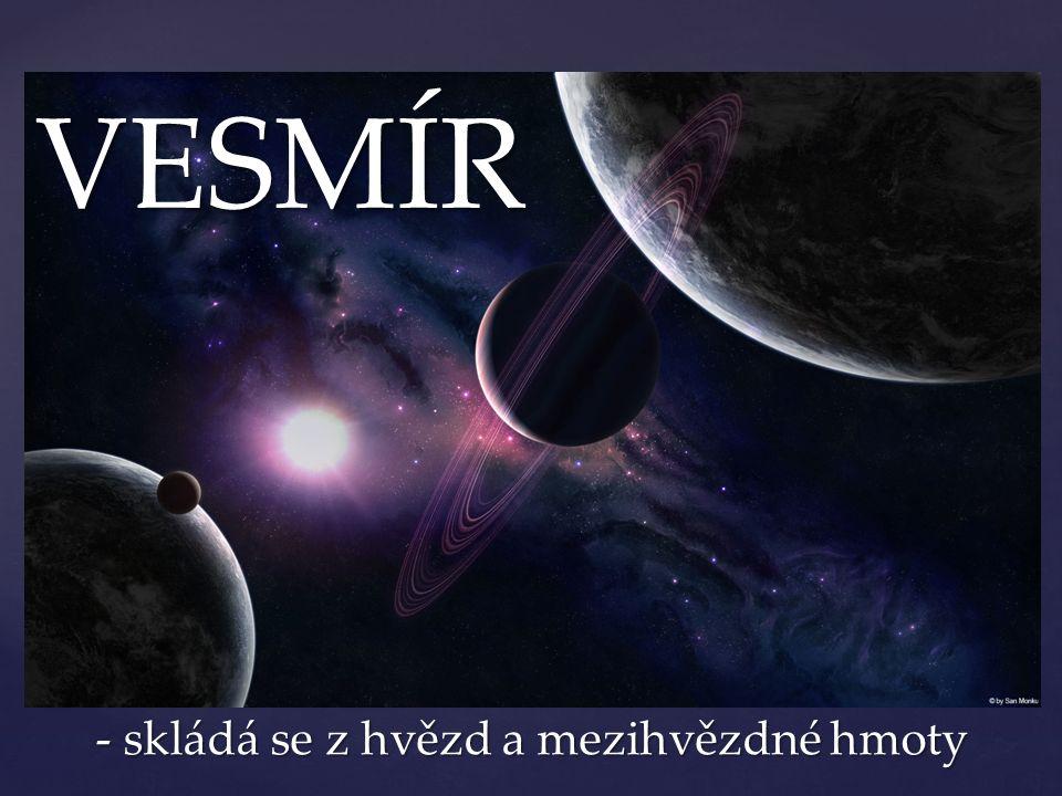 - skládá se z hvězd a mezihvězdné hmoty - skládá se z hvězd a mezihvězdné hmoty VESMÍR