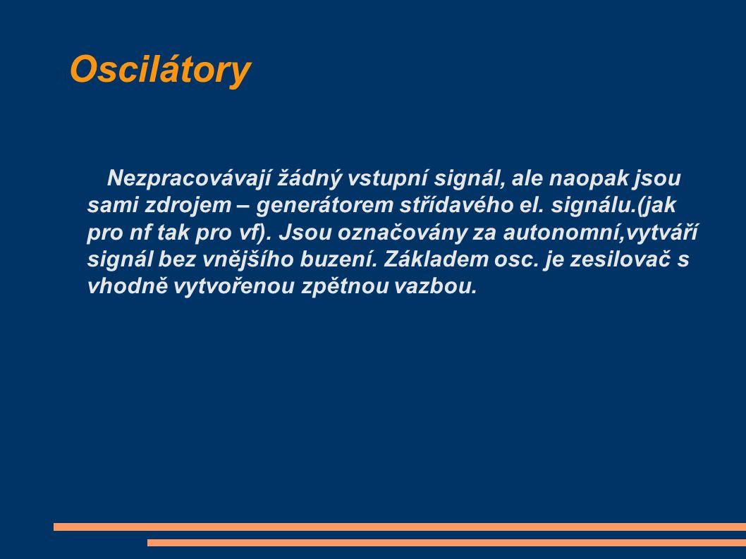 Oscilátory Nezpracovávají žádný vstupní signál, ale naopak jsou sami zdrojem – generátorem střídavého el.