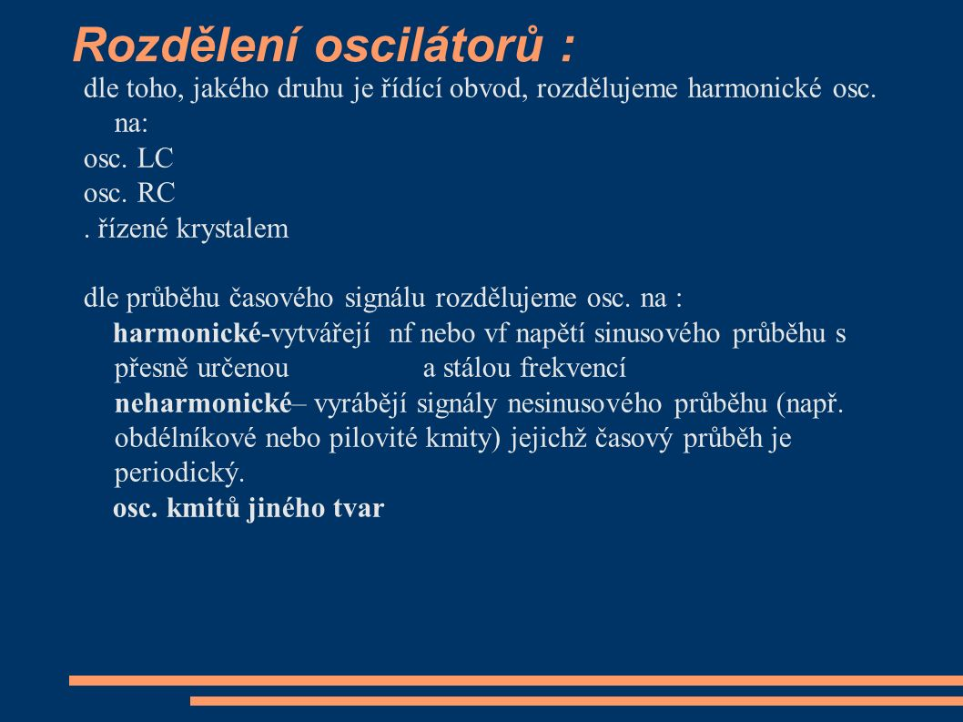 Rozdělení oscilátorů : dle toho, jakého druhu je řídící obvod, rozdělujeme harmonické osc.