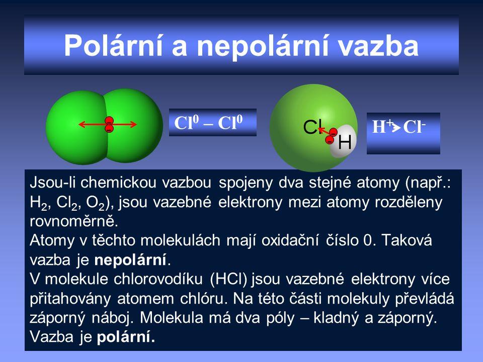 Polární a nepolární vazba Jsou-li chemickou vazbou spojeny dva stejné atomy (např.: H 2, Cl 2, O 2 ), jsou vazebné elektrony mezi atomy rozděleny rovnoměrně.