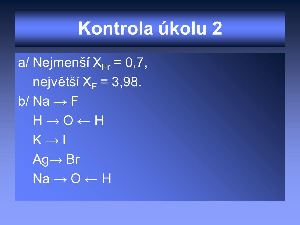 Kontrola úkolu 2 a/ Nejmenší X Fr = 0,7, největší X F = 3,98.