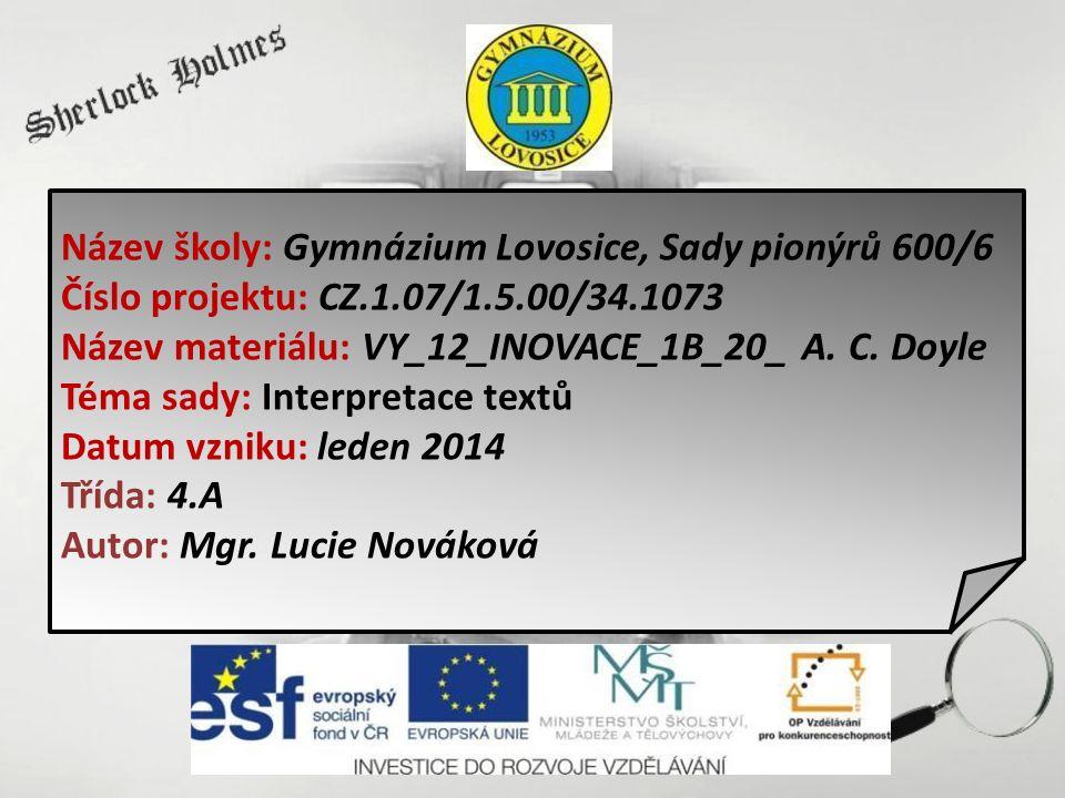 Název školy: Gymnázium Lovosice, Sady pionýrů 600/6 Číslo projektu: CZ.1.07/1.5.00/34.1073 Název materiálu: VY_12_INOVACE_1B_20_ A. C. Doyle Téma sady