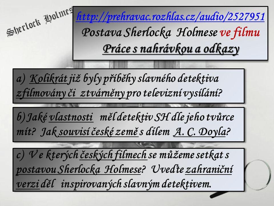 http://prehravac.rozhlas.cz/audio/2527951 Postava Sherlocka Holmese ve filmu Práce s nahrávkou a odkazy http://prehravac.rozhlas.cz/audio/2527951 Post