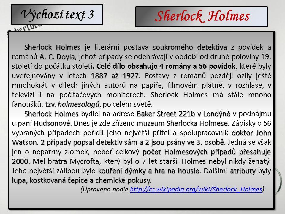 Sherlock Holmes soukromého detektiva A. C. Doyla. 1887 až 1927 tzv. holmesologů Sherlock Holmes je literární postava soukromého detektiva z povídek a