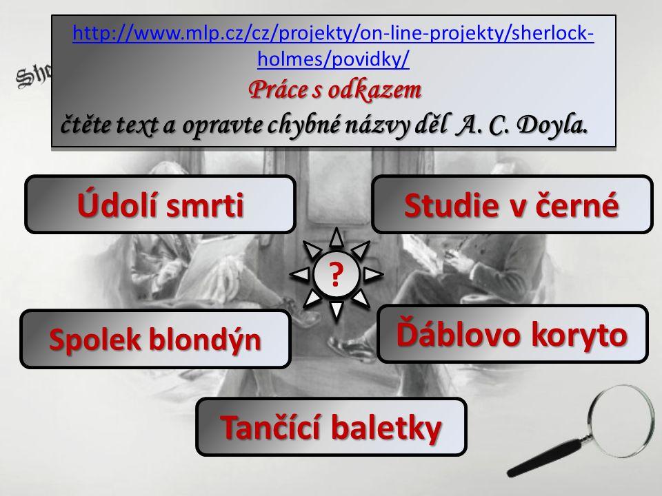 Studie v černé http://www.mlp.cz/cz/projekty/on-line-projekty/sherlock- holmes/povidky/ Práce s odkazem čtěte text a opravte chybné názvy děl A. C. Do
