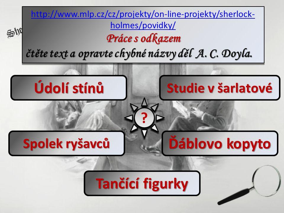 Studie v šarlatové http://www.mlp.cz/cz/projekty/on-line-projekty/sherlock- holmes/povidky/ Práce s odkazem čtěte text a opravte chybné názvy děl A. C