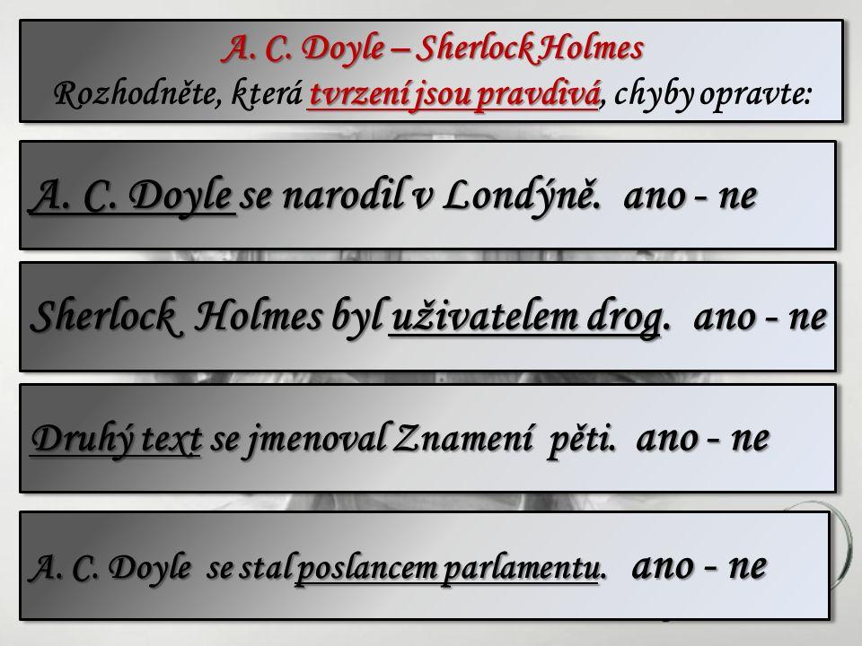 A. C. Doyle – Sherlock Holmes tvrzení jsou pravdivá Rozhodněte, která tvrzení jsou pravdivá, chyby opravte: A. C. Doyle – Sherlock Holmes tvrzení jsou