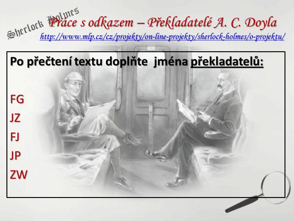 Práce s odkazem – Překladatelé A. C. Doyla http://www.mlp.cz/cz/projekty/on-line-projekty/sherlock-holmes/o-projektu/ http://www.mlp.cz/cz/projekty/on