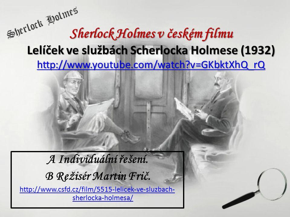 Sherlock Holmes v českém filmu Lelíček ve službách Scherlocka Holmese (1932) http://www.youtube.com/watch?v=GKbktXhQ_rQ http://www.youtube.com/watch?v
