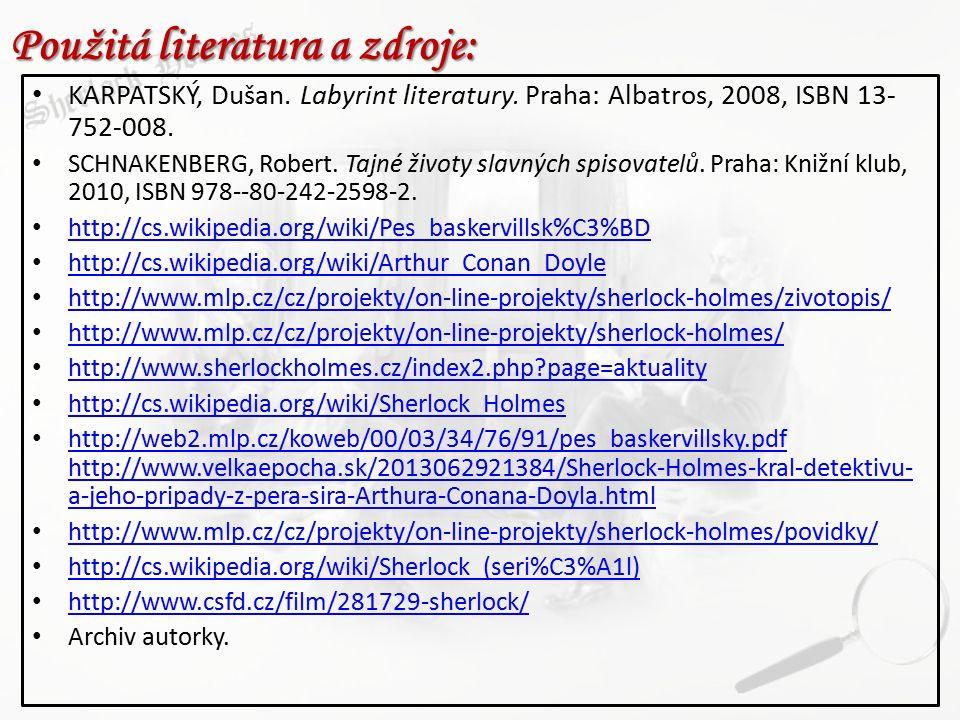 Použitá literatura a zdroje: KARPATSKÝ, Dušan. Labyrint literatury. Praha: Albatros, 2008, ISBN 13- 752-008. SCHNAKENBERG, Robert. Tajné životy slavný