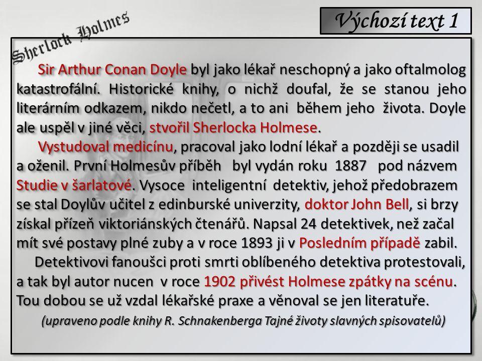 Výchozí text 1 Sir Arthur Conan Doyle byl jako lékař neschopný a jako oftalmolog Sir Arthur Conan Doyle byl jako lékař neschopný a jako oftalmolog kat