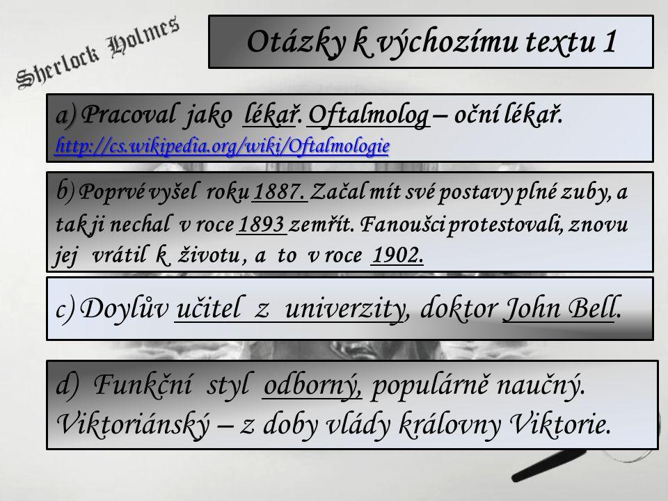 Otázky k výchozímu textu 1 a) http://cs.wikipedia.org/wiki/Oftalmologie a) Pracoval jako lékař. Oftalmolog – oční lékař. http://cs.wikipedia.org/wiki/