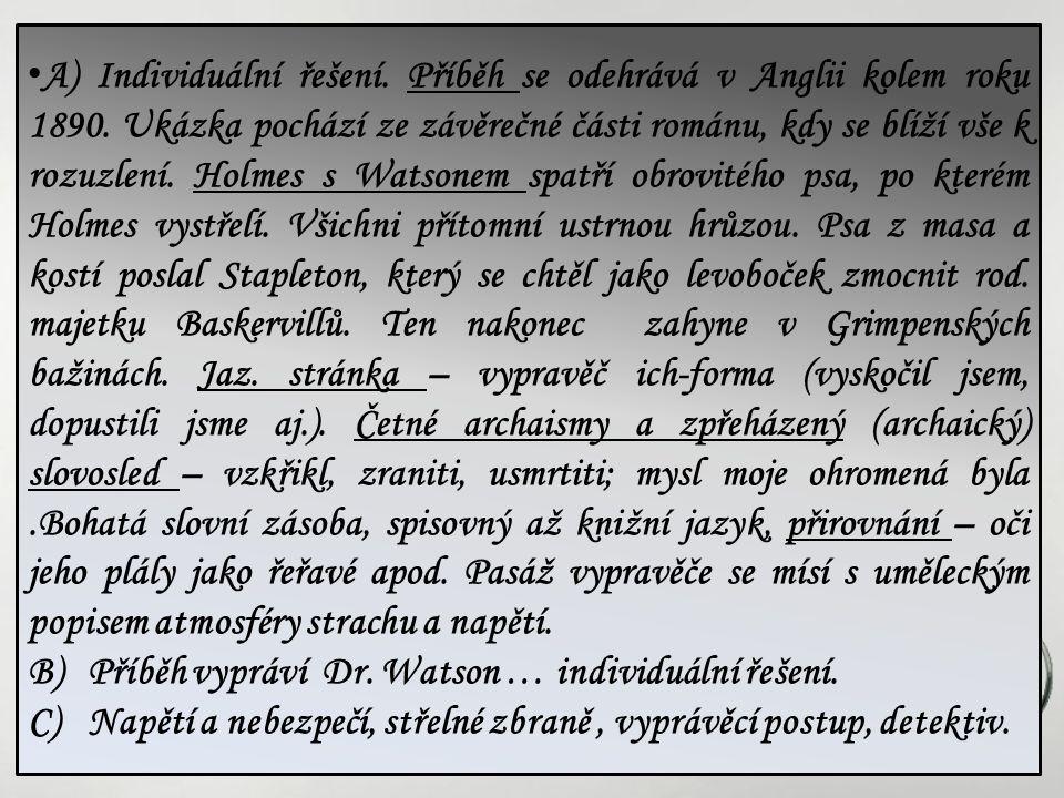 Otázky k výchozímu textu 2 a) Stručně shrňte obsah textu, určete jeho jazykovou stránku. Ze které části díla ukázka pochází? Jak končí? b) Kdo je vypr