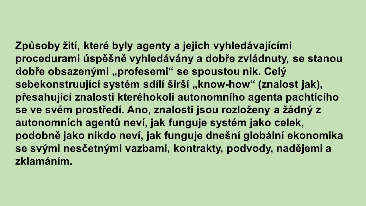 """Způsoby žití, které byly agenty a jejich vyhledávajícími procedurami úspěšně vyhledávány a dobře zvládnuty, se stanou dobře obsazenými """"profesemi se spoustou nik."""