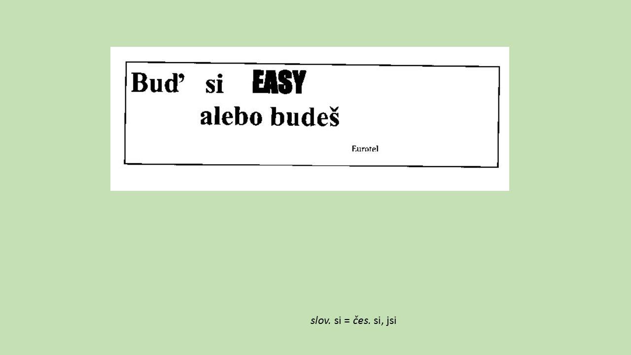slov. si = čes. si, jsi
