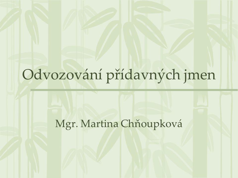 Odvozování přídavných jmen Mgr. Martina Chňoupková