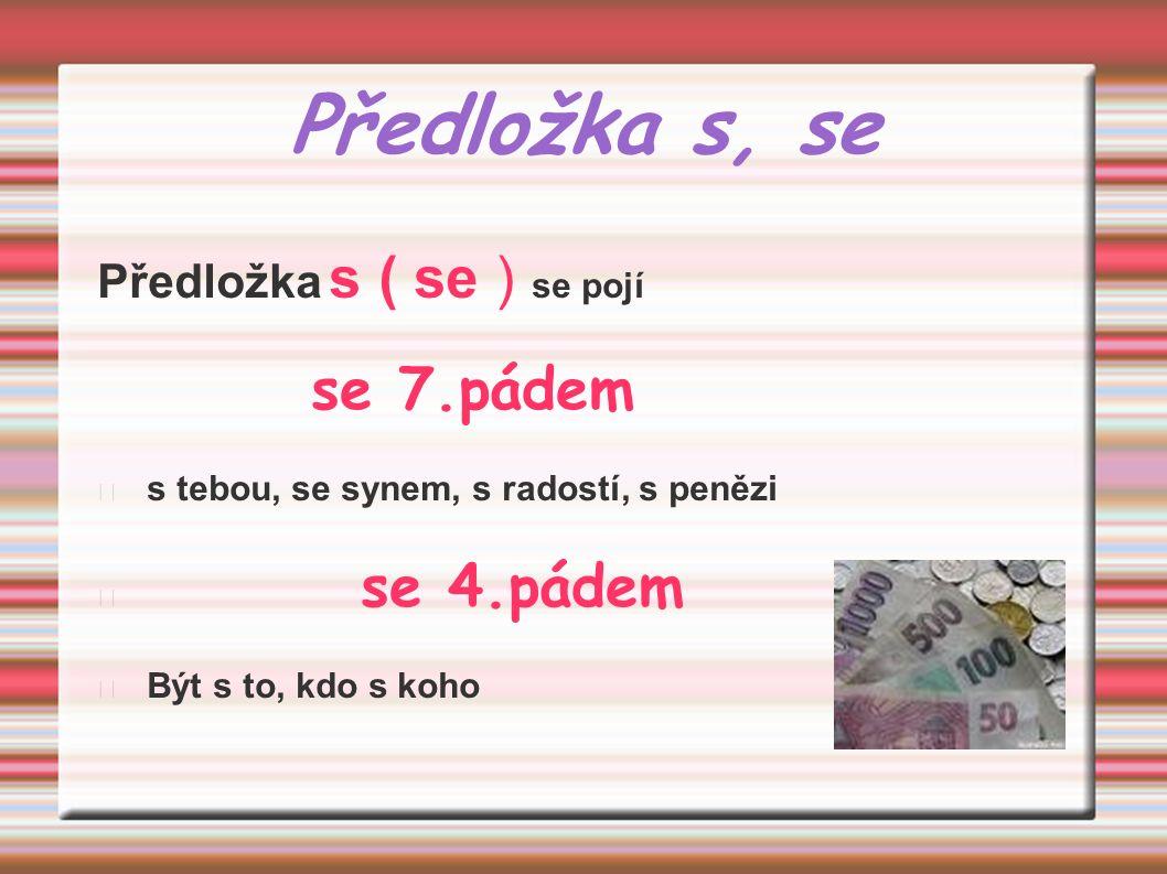 Předložka z, ze Předložka z ( ze ) se pojí s 2. pádem vstát ze židle pochází z Olomouce sejde z očí